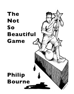 The-Not-So-Beautiful-Game-by-Philip-Bourne